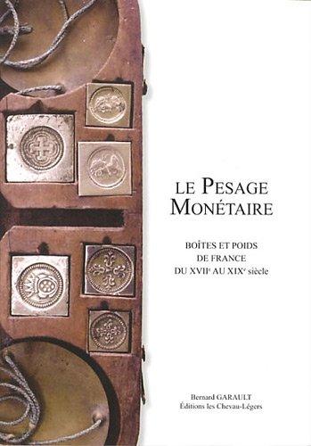 Pesage Monétaire (le) Boites et Poids de France du Xviie au: Garault ...