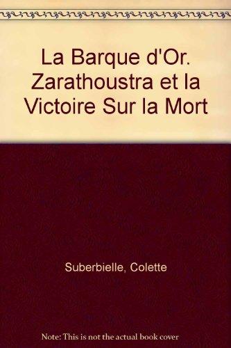 LA BARQUE D'OR - ZARATHOUSTRA ET LA: SUBERBIELLE COLETTE