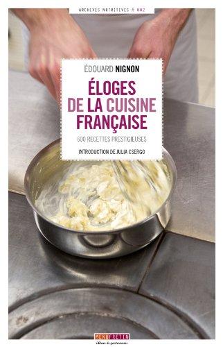 9782917008652: Eloges de la cuisine française : 600 recettes prestigieuses (Archives nutritives)