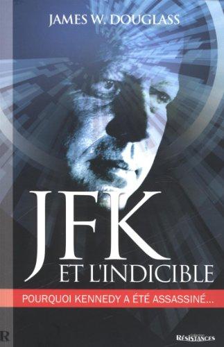 9782917112243: JFK et l'indicible : Pourquoi Kennedy a été assassiné (Résistances)