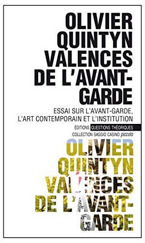 9782917131428: Valences de l'avant-garde : Essai sur l'avant-garde, l'art contemporain et l'institution