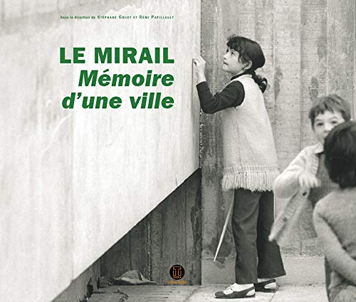 """""""le Mirail, mémoire d'une ville ; histoire vécue du Mirail de sa conception..."""