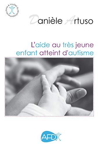 9782917150078: L'Aide au tr�s jeune enfant atteint d'autisme