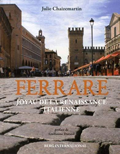 Ferrare, joyau de la Renaissance italienne: Chaizemartin Julie