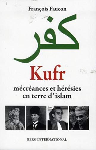 Kufr : Mécréances et hérésies en terre: François Faucon