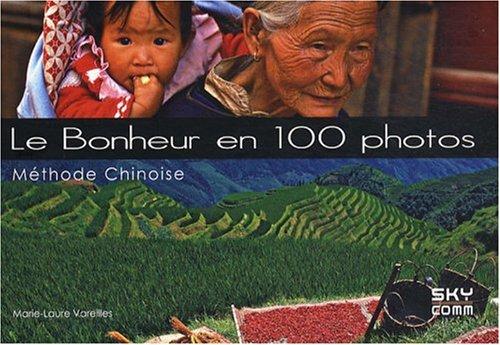 9782917193013: Le Bonheur en 100 photos : M�thode chinoise