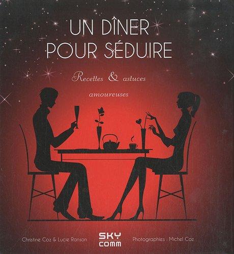 9782917193198: Un diner pour s�duire : Recettes & astuces amoureuses