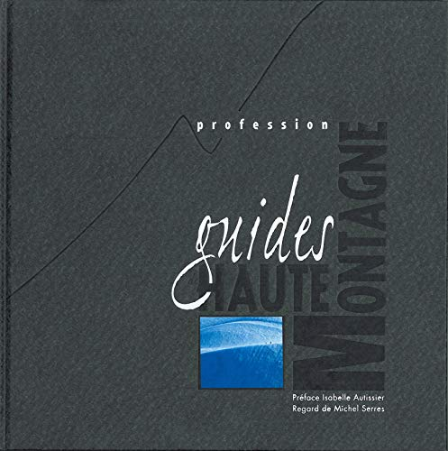 9782917247037: Profession guides de haute montagne (French Edition)