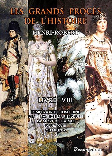 9782917254677: Procès de l'Histoire: L'Impératrice Joséphine - L'Impératrice Marie-Louise - La mort de l'Aigle - Louis XVIII - Charles X