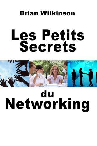 Les Petits Secrets Du Networking: Brian Wilkinson