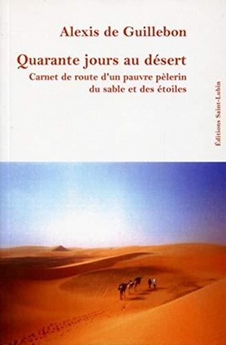 9782917302002: Quarante jours au d�sert : Carnet de route d'un pauvre p�lerin du sable et des �toiles