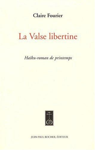 9782917411179: La Valse libertine : Ha�ku-roman de printemps