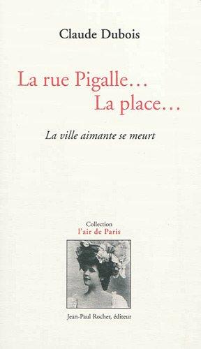 9782917411506: La rue Pigalle... La rue : La ville aimante se meurt