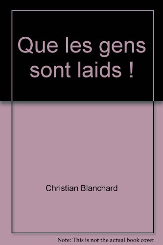 Que les gens sont laids !: Christian Blanchard