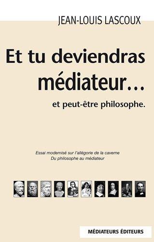 9782917459027: Et tu deviendras m�diateur et peut-�tre philosophe