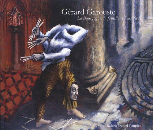 GERARD GAROUSTE LA BOURGOGNE LA FAMILLE ET L'EAU TIEDE (2917515007) by GAROUSTE,GERARD
