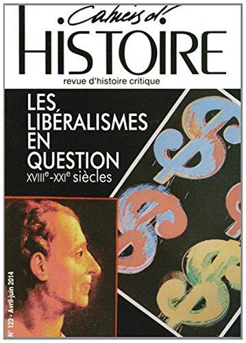 9782917541425: Cahiers d'Histoire, N° 123, avril-juin 2014 : Les libéralismes en question : XVIIIe-XXIe siècles