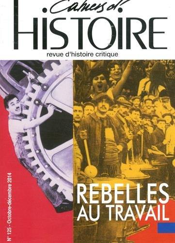 9782917541463: Cahiers d'Histoire, N° 125, octobre-décembre 2014 : Rebelles au travail