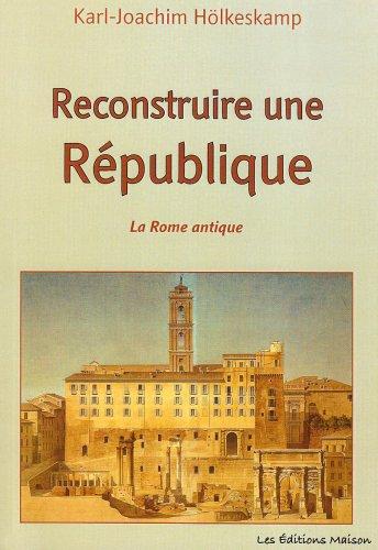 """""""reconstruire une république ; la Rome antique"""": Karl-Joachim Hölkeskamp"""