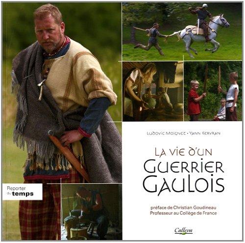 9782917582138: La vie d'un Guerrier Gaulois : La fin de l'ind�pendance : 80-33 av.J-C