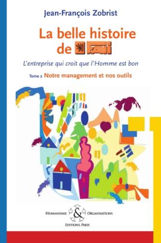 9782917587010: La Belle Histoire de Favi: L'Entreprise Qui Croit Que L'Homme Est Bon Tome 2 Notre Management Et Nos Outils (LLB.ECONOMIE)