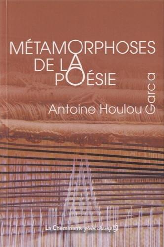 Métamorphoses de la poésie: Antoine Houlou