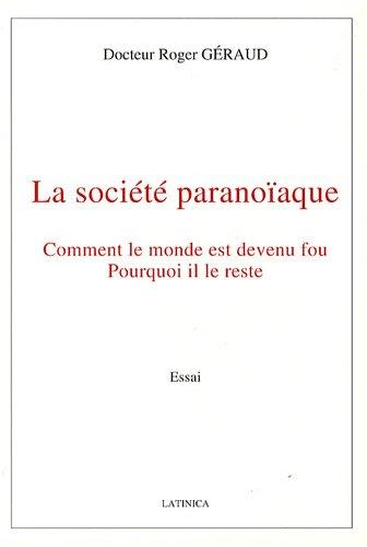 La société paranoïaque : Comment le monde: Roger Géraud