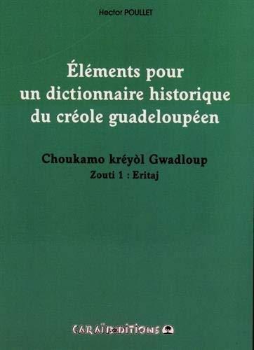 9782917623817: El�ments pour un dictionnaire historique du cr�ole guadeloup�en : Choukamo kr�yol Gwadloup Zouti 1, Eritaj