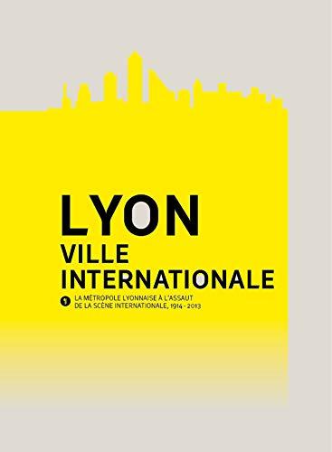 9782917659281: Lyon, ville internationale : La métropole lyonnaise à l'assaut de la scène internationale, 1914-2013