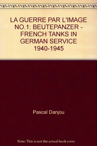 9782917661130: Beutepanzer: Captured armour. French Tanks in German Service 1940-1945