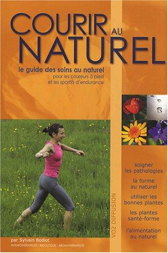 9782917708002: Courir au naturel : Le guide des soins au naturel pour les coureurs à pied et les sportifs d'endurance