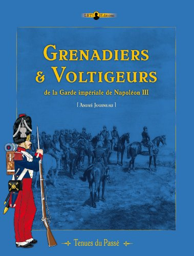 9782917747049: Grenadiers et Voltigeurs de la Garde de Napoleon III