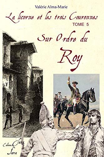 9782917794043: Sur Ordre du Roy (Tome 5 de la licorne et les 3 couronnes)
