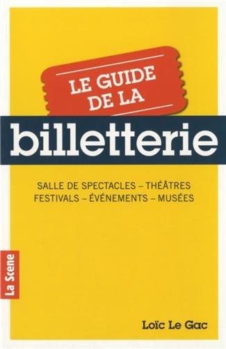 9782917812266: Le guide de la billetterie : Salle de spectacles, théâtres, festivals, événements, musées
