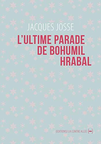 ULTIME PARADE DE BOHUMIL HRABAL -L-: JOSSE JACQUES