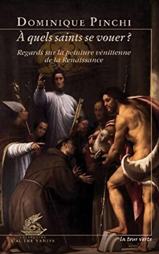 A quels saints se vouer Regards sur la peinture venitienne de la: Pinchi Dominique