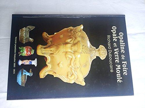 9782917848081: L' Opaline de Foire, opale et verre moulé, Verreries Françaises (1865 - 1935)