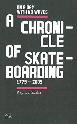 9782917855195: Raphael Zarka - on a Day with No Waves. a Chronicle of Skateboarding. 1799-2009