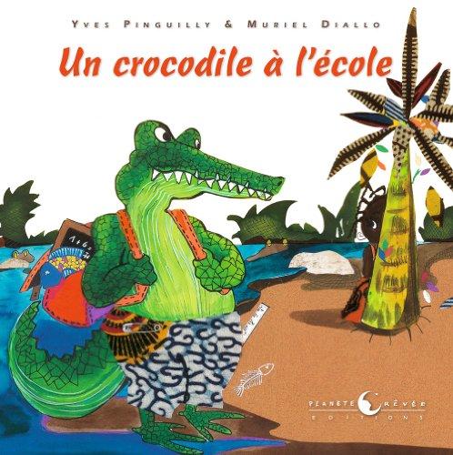 UN CROCODILE A L'ECOLE: PINGUILLY, YVES