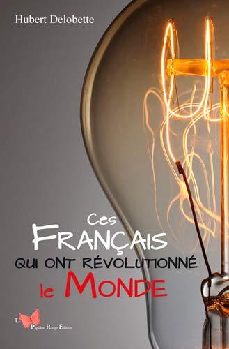 CES FRANCAIS QUI ONT REVOLUTIONNE LE MON: DELOBETTE HUBERT
