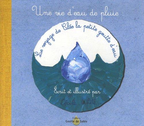 9782917904008: Une vie d'eau de pluie : Le voyage de Cléo la petite goutte d'eau