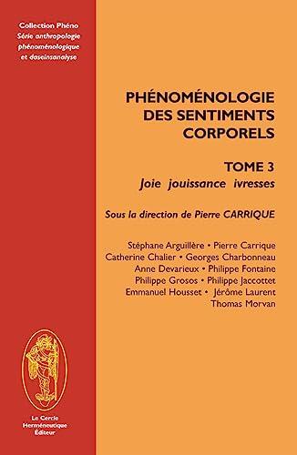 9782917957097: Phénoménologie des sentiments corporels : Tome 3, Joie Jouissance Ivresse