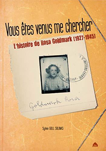9782917971390: Vous êtes venus me chercher, l'histoire de Rosa Goldmark (1927-1945)