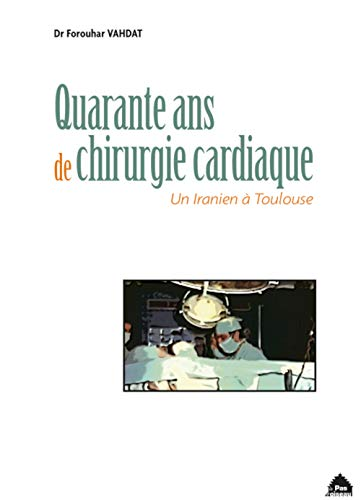 9782917971482: Quarante ans de chirurgie cardiaque : un Iranien à Toulouse