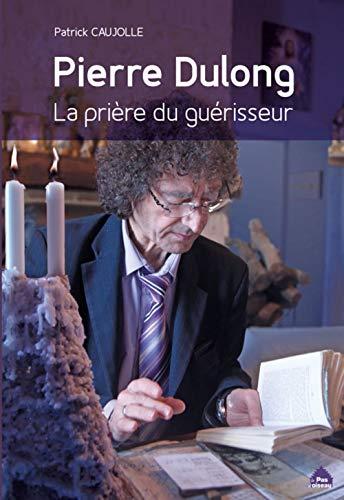 9782917971529: Pierre Dulong, la prière du guérisseur
