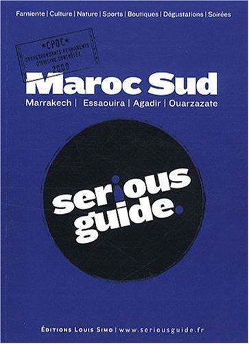 9782918030010: Maroc Sud - Marrakech, Essaouira, Agadir, Ouarzazate - Serious Guide