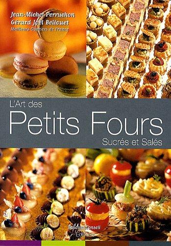 L'art des Petits Fours Sucrés et Salés: Gérard-Joël Bellouet; Jean-Michel