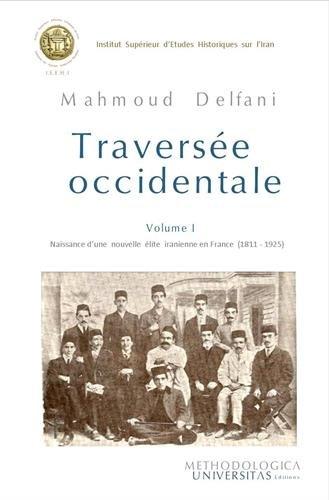 9782918264095: Traversée occidentale : Tome 1, Naissanc d'une nouvelle élite iranienne en France (1811-1925)