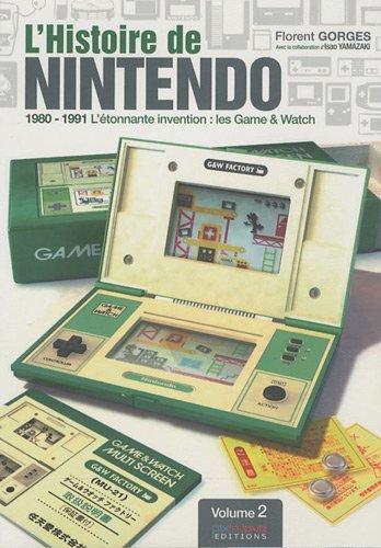 9782918272052: L'Histoire de Nintendo - Volume 2. 1980-1991 - L'�tonnante invention : les Game & Watch.
