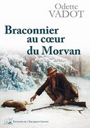 9782918299141: Braconnier au Coeur du Morvan